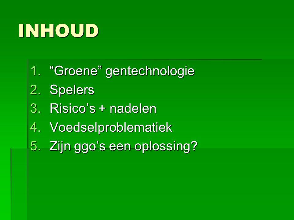 INHOUD Groene gentechnologie Spelers Risico's + nadelen