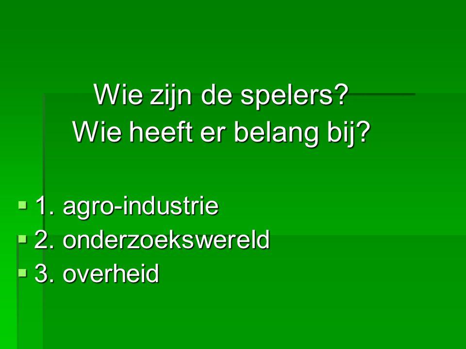 Wie zijn de spelers Wie heeft er belang bij 1. agro-industrie