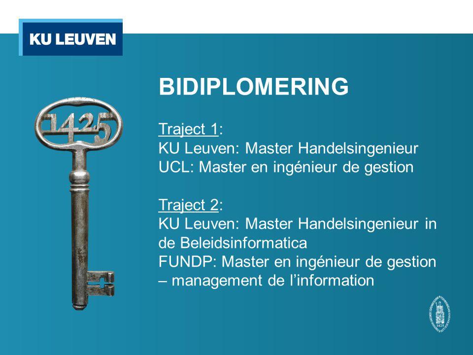 BIDIPLOMERING Traject 1: KU Leuven: Master Handelsingenieur UCL: Master en ingénieur de gestion Traject 2: KU Leuven: Master Handelsingenieur in de Beleidsinformatica FUNDP: Master en ingénieur de gestion – management de l'information