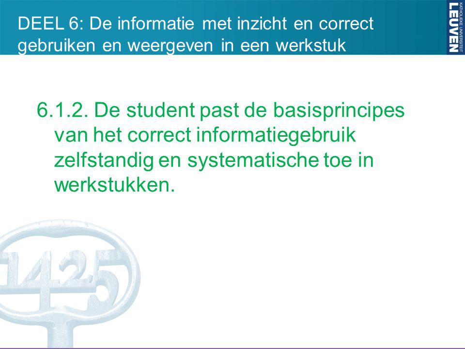 DEEL 6: De informatie met inzicht en correct gebruiken en weergeven in een werkstuk