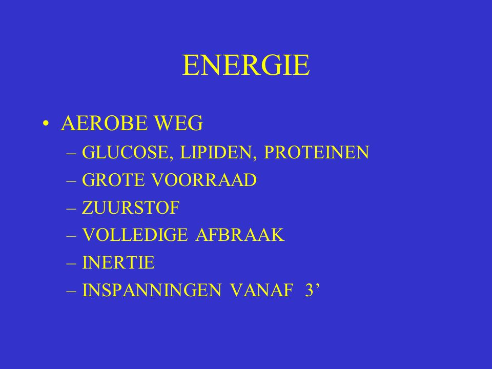 ENERGIE AEROBE WEG GLUCOSE, LIPIDEN, PROTEINEN GROTE VOORRAAD ZUURSTOF