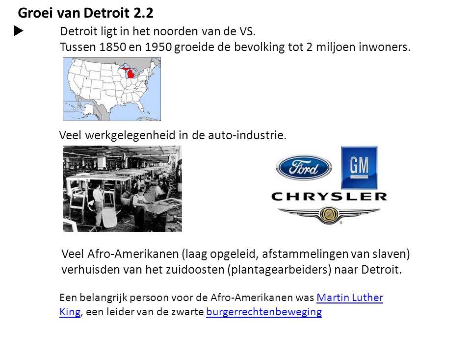 Groei van Detroit 2.2 Detroit ligt in het noorden van de VS.
