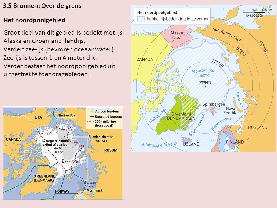 3.5 Bronnen: Over de grens Het noordpoolgebied. Groot deel van dit gebied is bedekt met ijs. Alaska en Groenland: landijs.