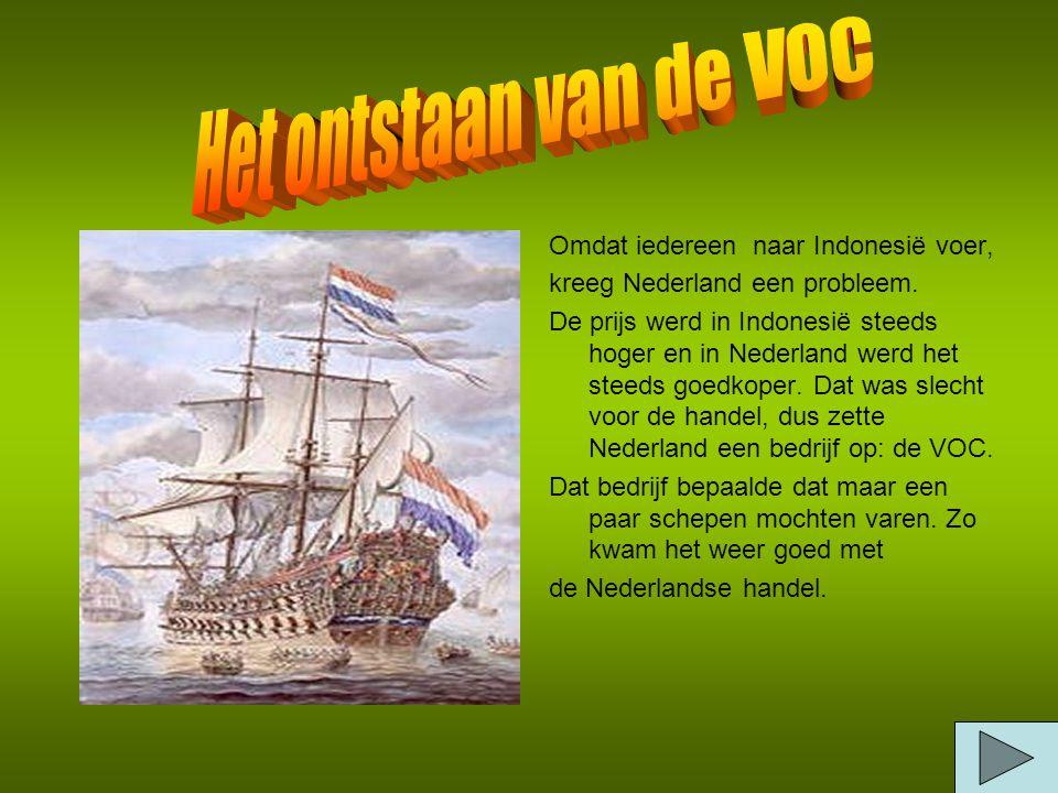 Het ontstaan van de VOC Omdat iedereen naar Indonesië voer,