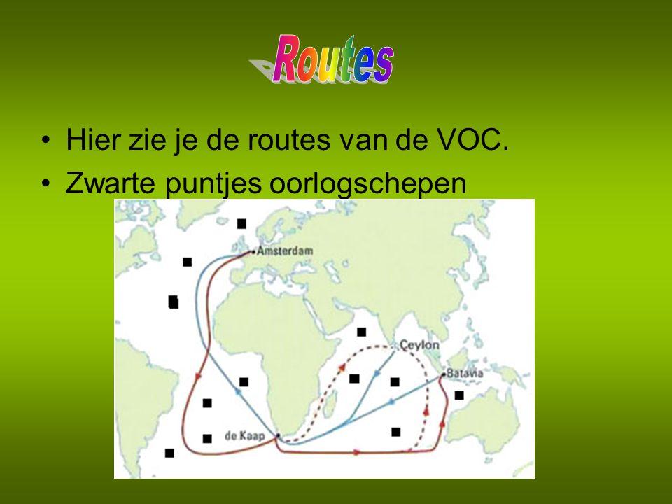 Routes Hier zie je de routes van de VOC. Zwarte puntjes oorlogschepen