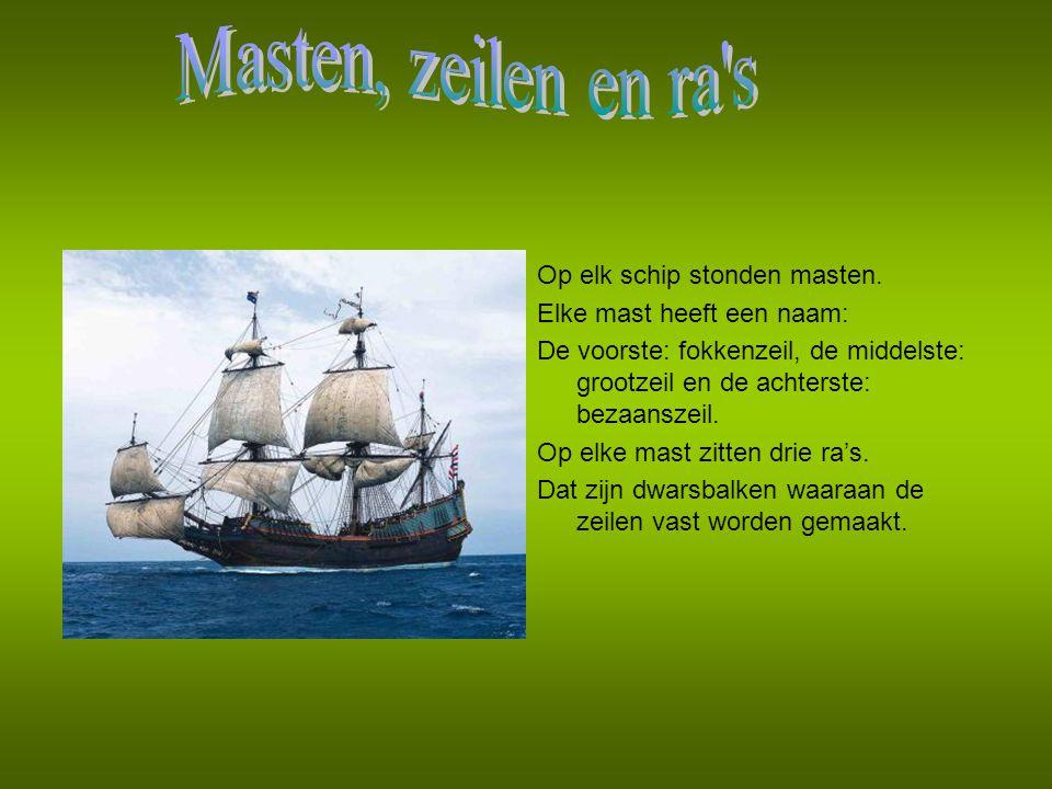 Masten, zeilen en ra s Op elk schip stonden masten.