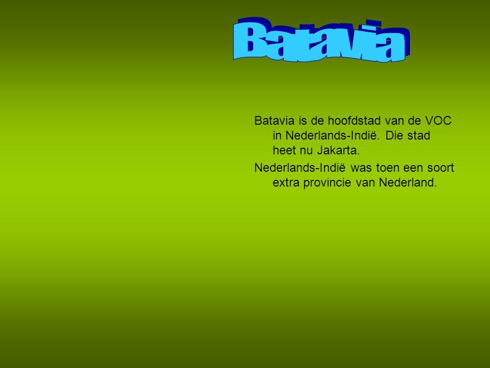 Batavia Batavia is de hoofdstad van de VOC in Nederlands-Indië. Die stad heet nu Jakarta.