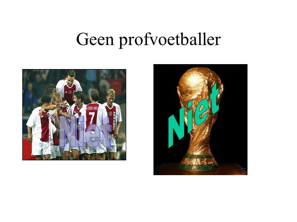 Geen profvoetballer Niet Niet