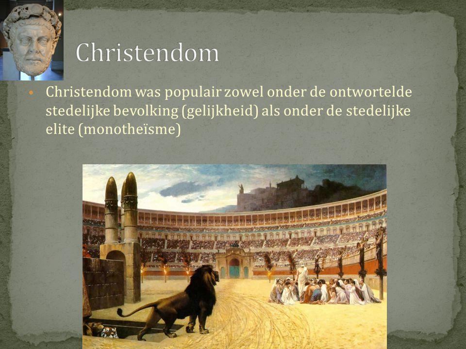 Christendom Christendom was populair zowel onder de ontwortelde stedelijke bevolking (gelijkheid) als onder de stedelijke elite (monotheïsme)