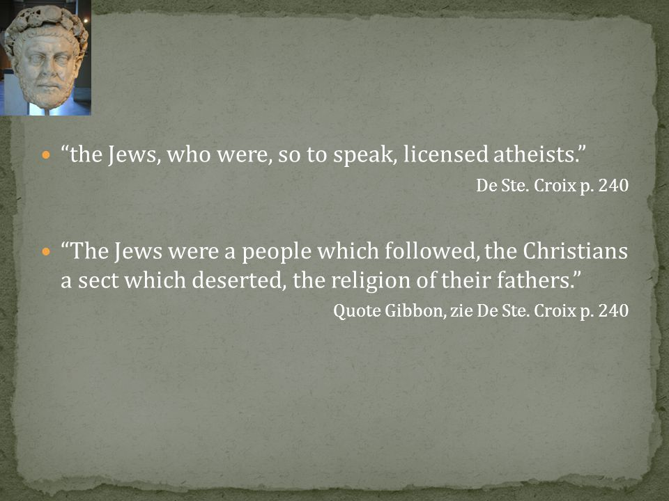 the Jews, who were, so to speak, licensed atheists.