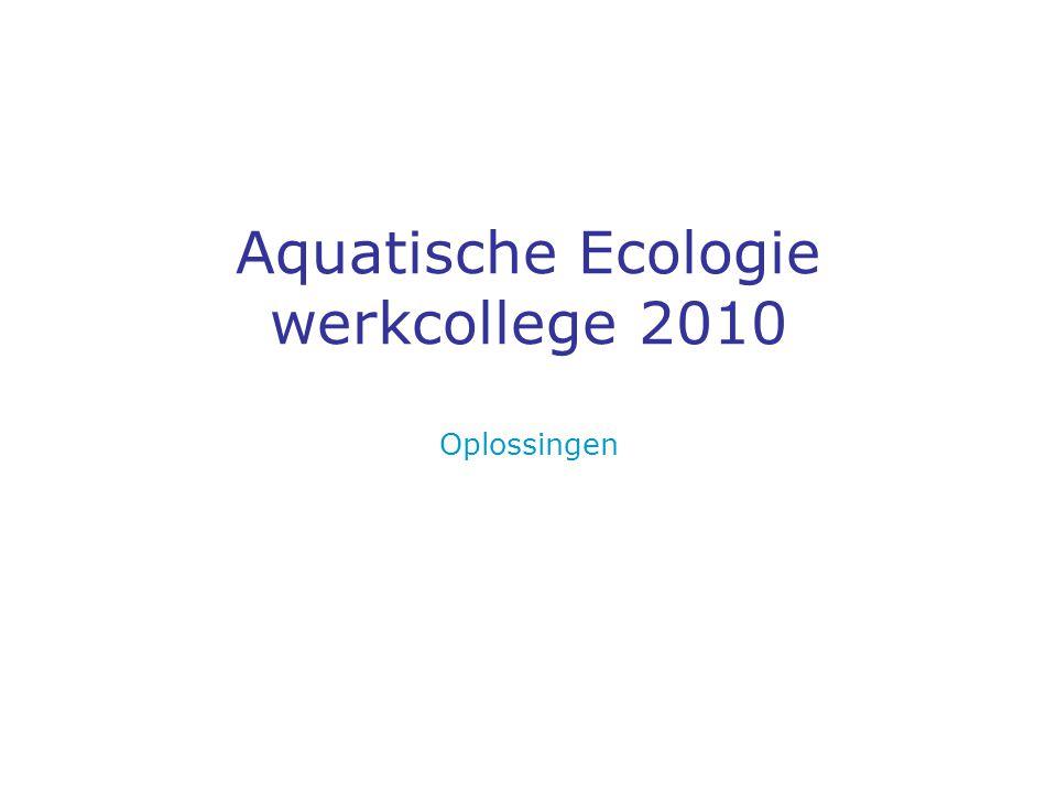 Aquatische Ecologie werkcollege 2010 Oplossingen