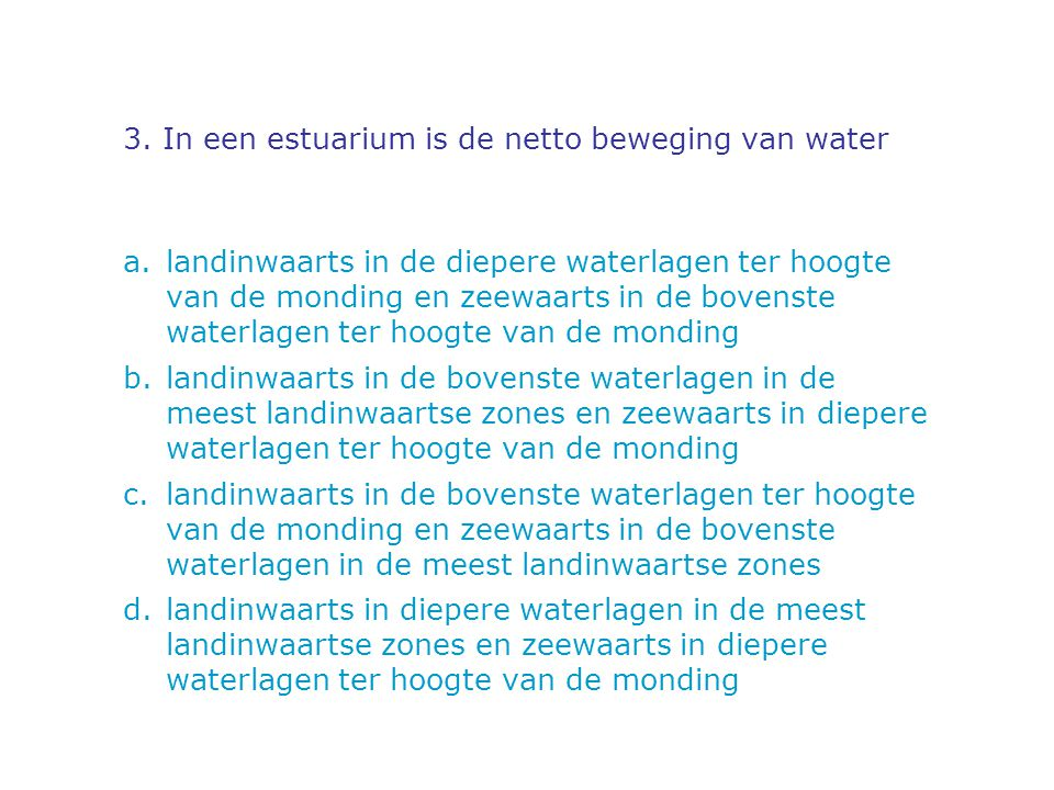 3. In een estuarium is de netto beweging van water