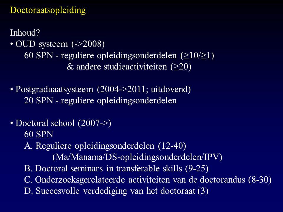 Doctoraatsopleiding Inhoud • OUD systeem (->2008) 60 SPN - reguliere opleidingsonderdelen (≥10/≥1)