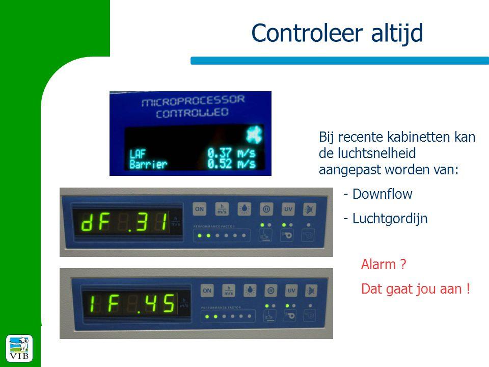Controleer altijd Bij recente kabinetten kan de luchtsnelheid aangepast worden van: - Downflow. - Luchtgordijn.