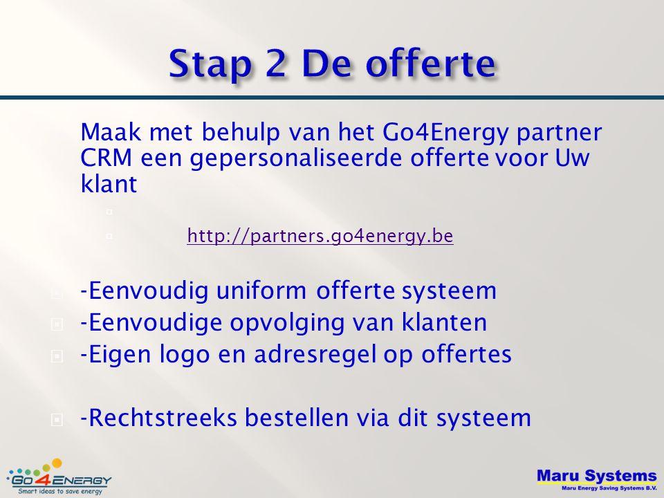 Stap 2 De offerte Maak met behulp van het Go4Energy partner CRM een gepersonaliseerde offerte voor Uw klant.
