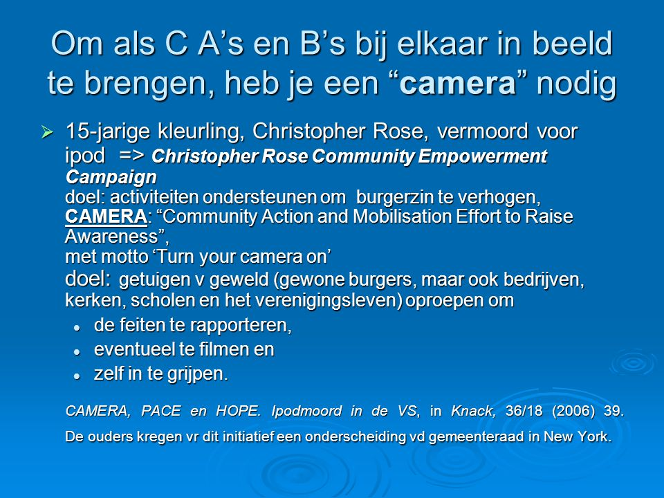 Om als C A's en B's bij elkaar in beeld te brengen, heb je een camera nodig