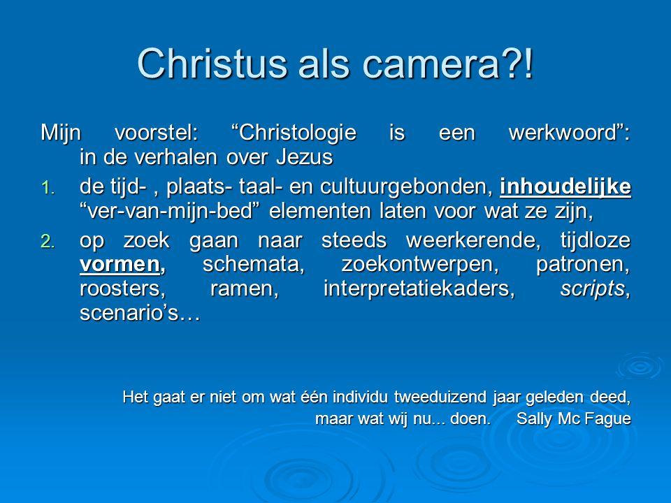 Christus als camera ! Mijn voorstel: Christologie is een werkwoord : in de verhalen over Jezus.