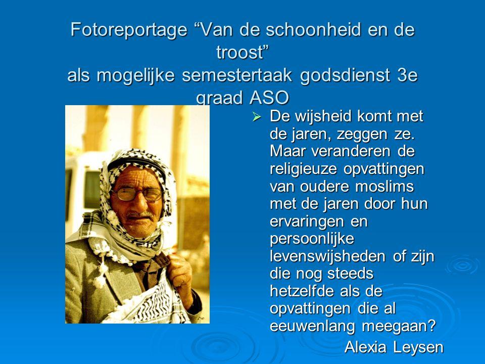 Fotoreportage Van de schoonheid en de troost als mogelijke semestertaak godsdienst 3e graad ASO