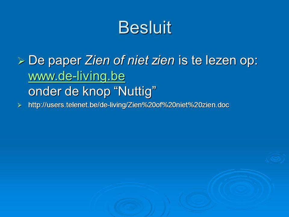 Besluit De paper Zien of niet zien is te lezen op: www.de-living.be onder de knop Nuttig