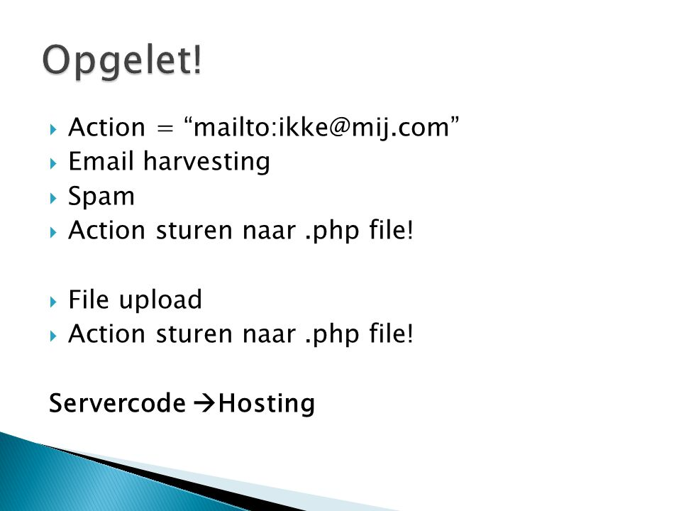 Opgelet! Action = mailto:ikke@mij.com Email harvesting Spam