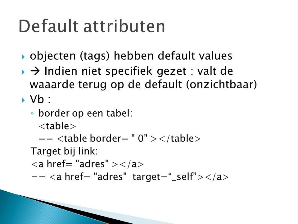 Default attributen objecten (tags) hebben default values