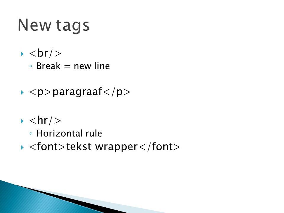 New tags <br/> <p>paragraaf</p> <hr/>