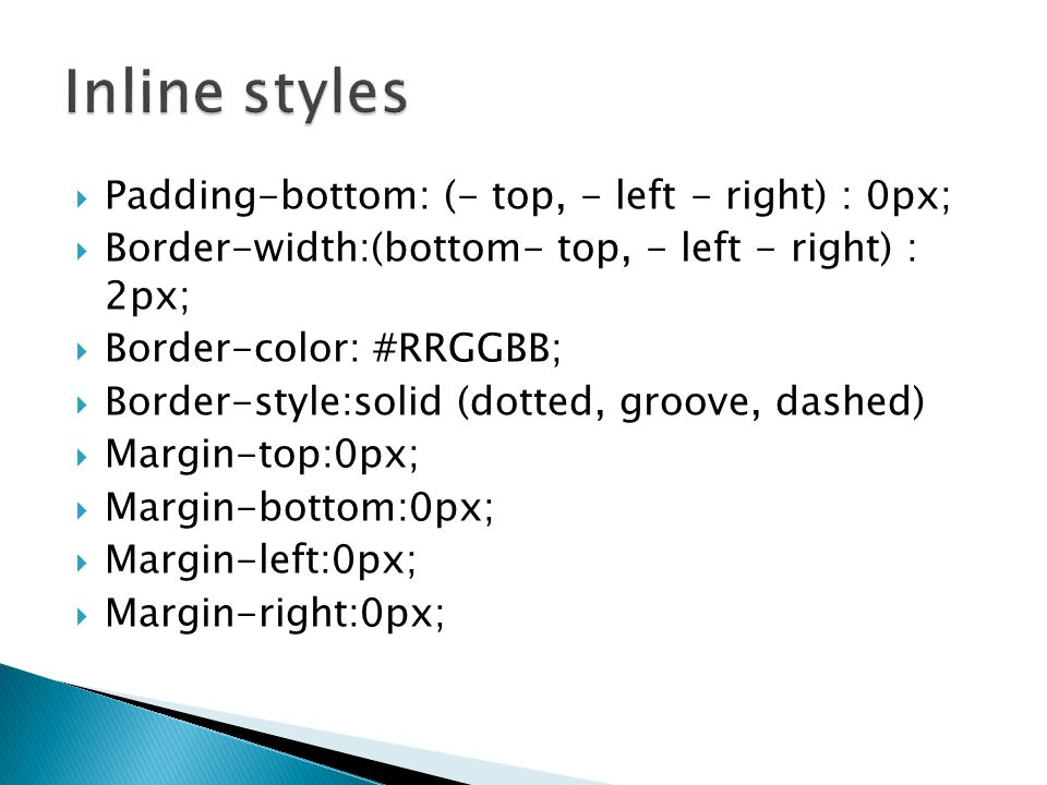 Inline styles Padding-bottom: (- top, - left - right) : 0px;