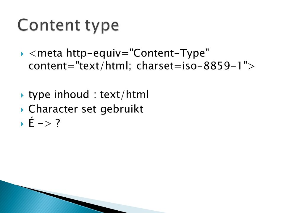 Content type <meta http-equiv= Content-Type content= text/html; charset=iso-8859-1 > type inhoud : text/html.