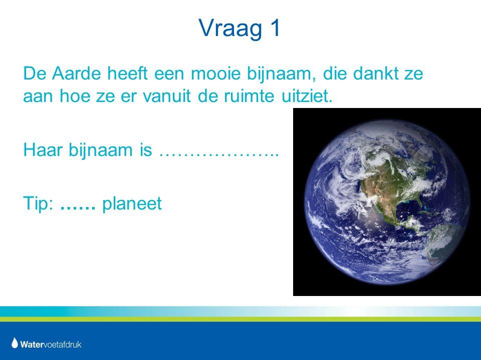 Vraag 1 De Aarde heeft een mooie bijnaam, die dankt ze aan hoe ze er vanuit de ruimte uitziet. Haar bijnaam is ………………..
