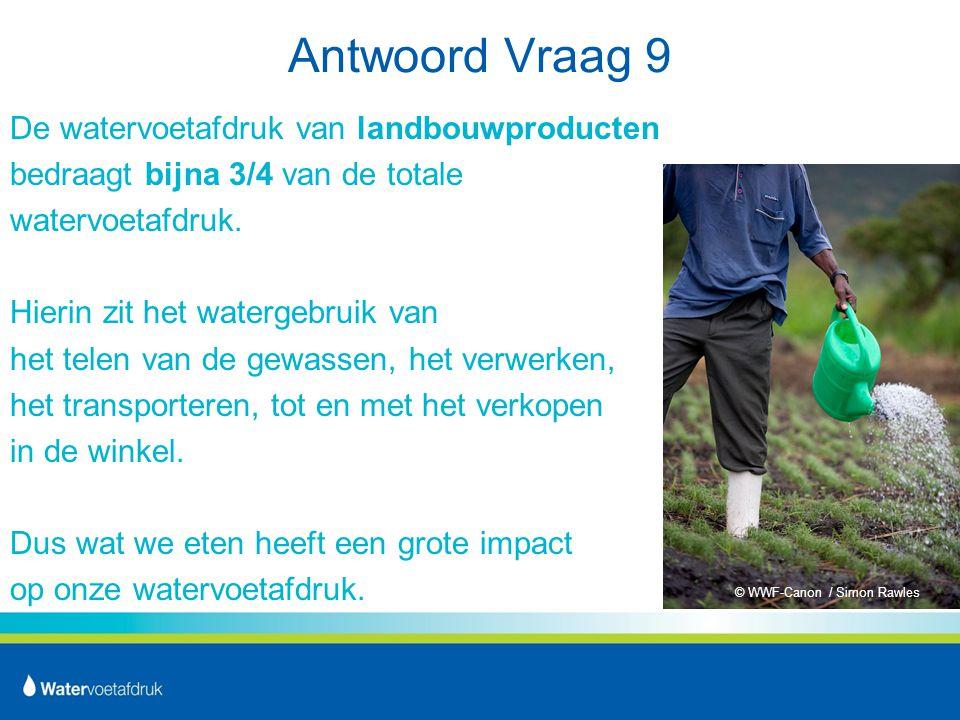 Antwoord Vraag 9 De watervoetafdruk van landbouwproducten