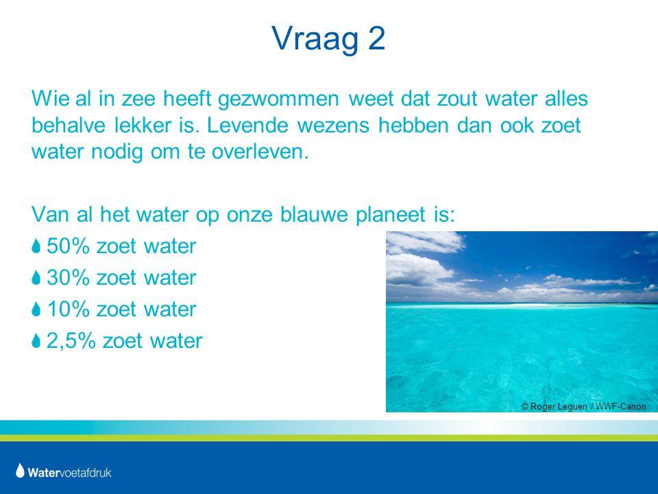 Vraag 2 Wie al in zee heeft gezwommen weet dat zout water alles behalve lekker is. Levende wezens hebben dan ook zoet water nodig om te overleven.