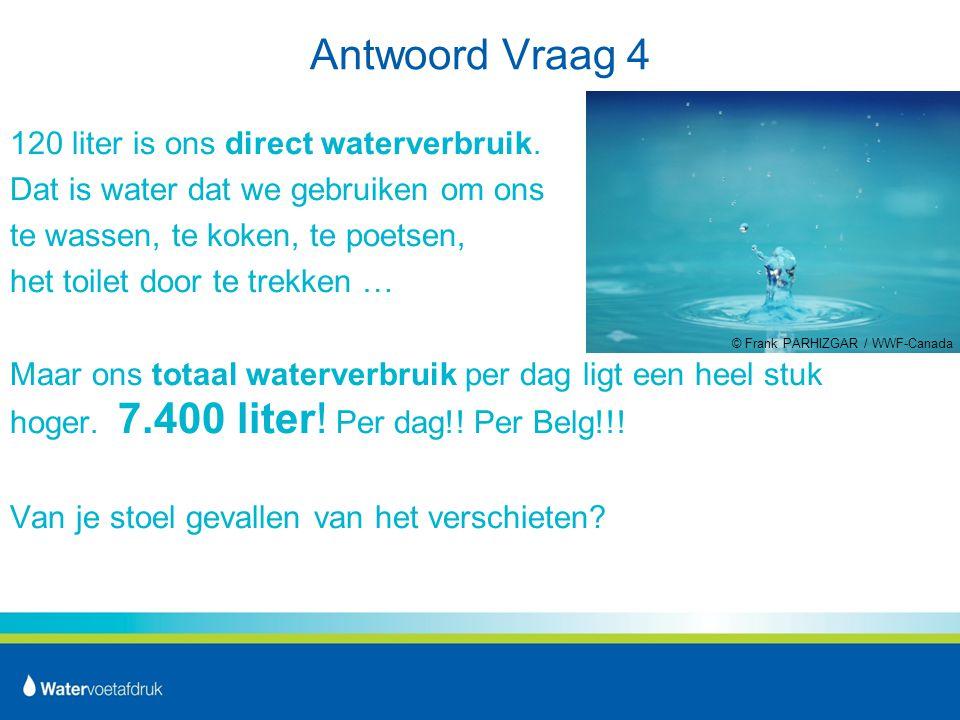 Antwoord Vraag 4 120 liter is ons direct waterverbruik.