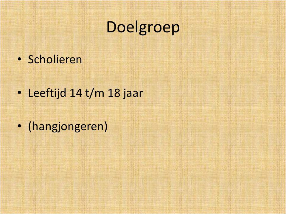 Doelgroep Scholieren Leeftijd 14 t/m 18 jaar (hangjongeren)