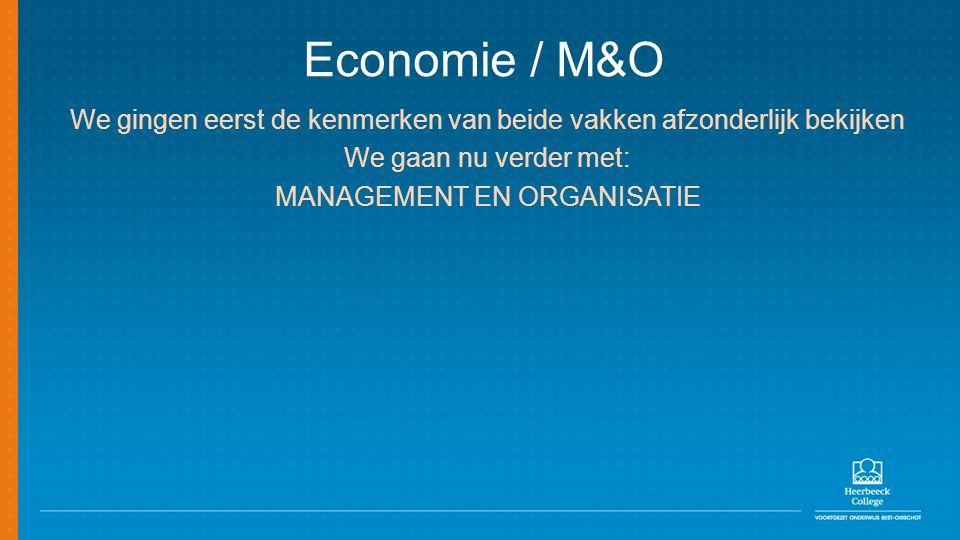 Economie / M&O We gingen eerst de kenmerken van beide vakken afzonderlijk bekijken. We gaan nu verder met: