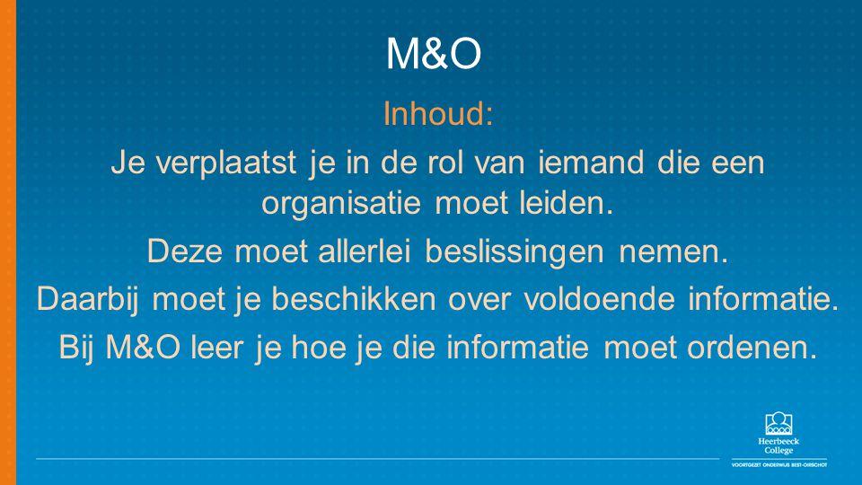 M&O Inhoud: Je verplaatst je in de rol van iemand die een organisatie moet leiden. Deze moet allerlei beslissingen nemen.