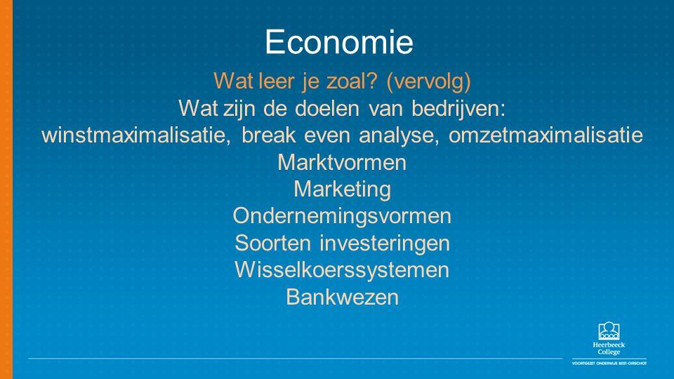 Economie Wat leer je zoal (vervolg) Wat zijn de doelen van bedrijven: