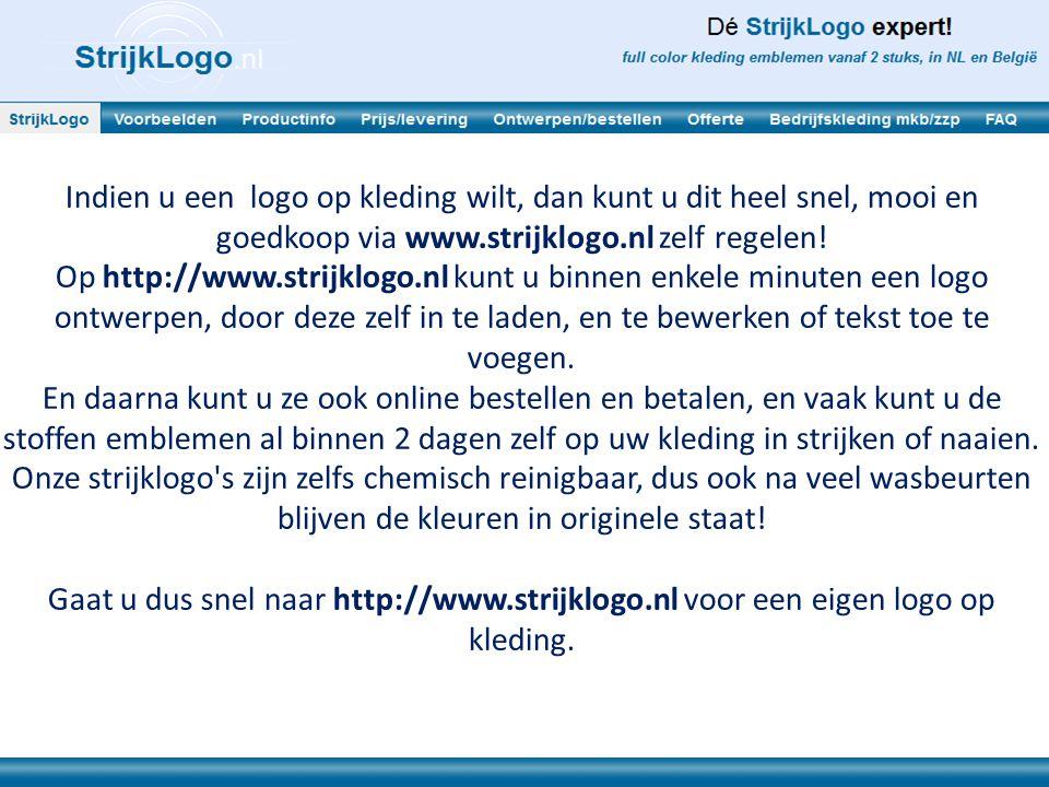 Indien u een logo op kleding wilt, dan kunt u dit heel snel, mooi en goedkoop via www.strijklogo.nl zelf regelen!