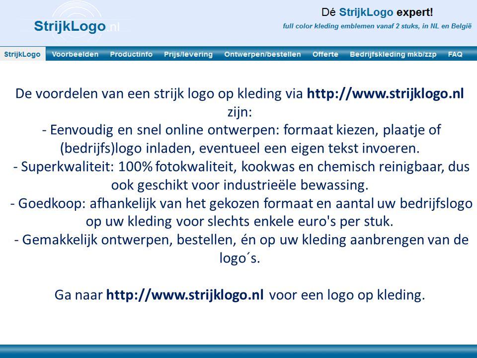 Ga naar http://www.strijklogo.nl voor een logo op kleding.