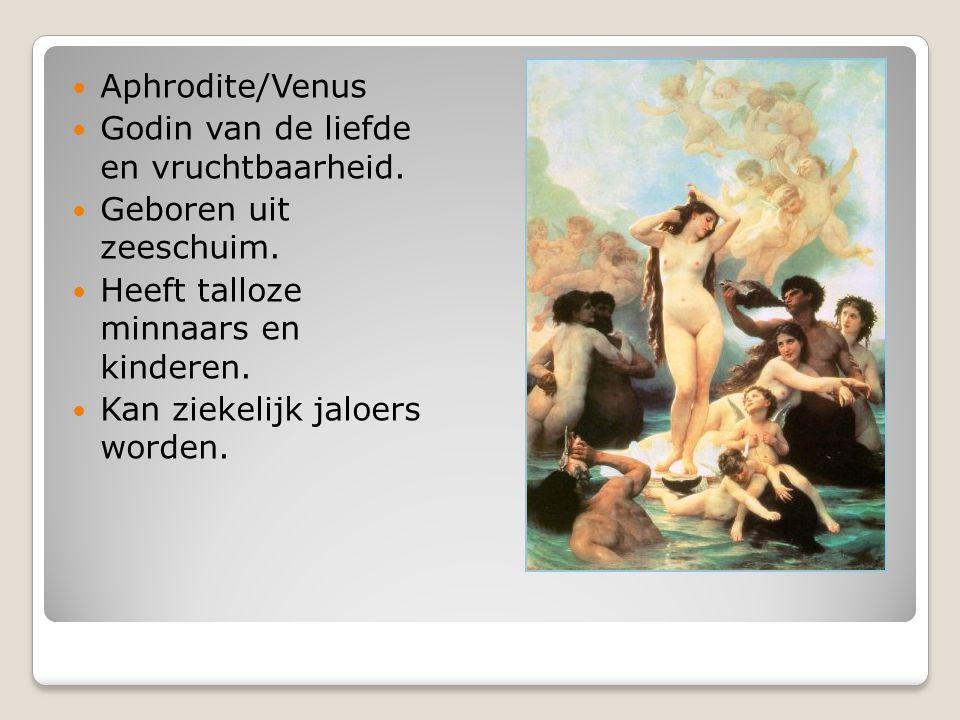 Aphrodite/Venus Godin van de liefde en vruchtbaarheid. Geboren uit zeeschuim. Heeft talloze minnaars en kinderen.