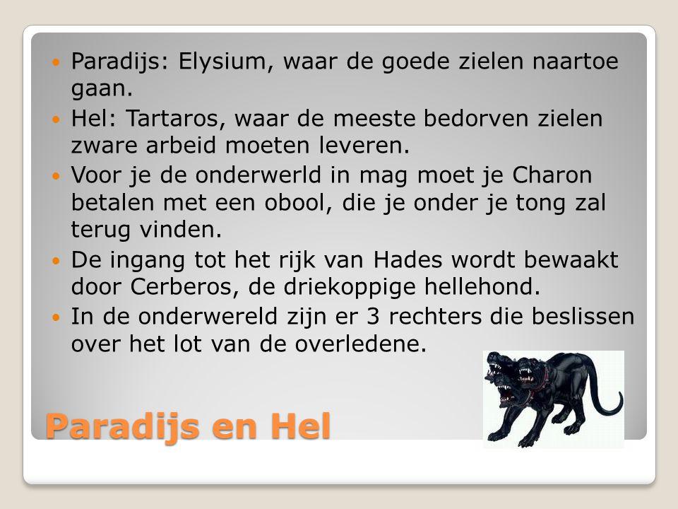 Paradijs en Hel Paradijs: Elysium, waar de goede zielen naartoe gaan.
