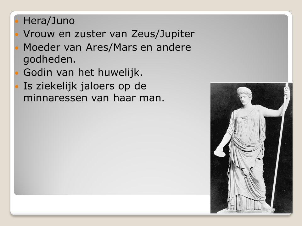 Hera/Juno Vrouw en zuster van Zeus/Jupiter. Moeder van Ares/Mars en andere godheden. Godin van het huwelijk.
