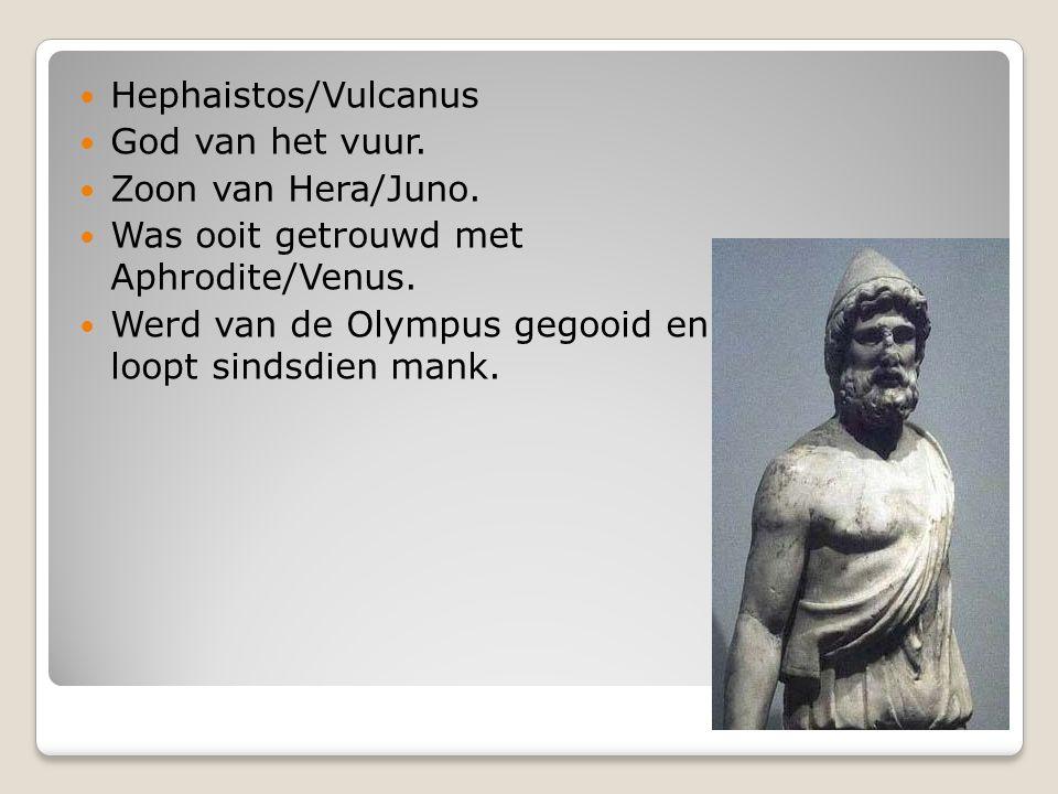 Hephaistos/Vulcanus God van het vuur. Zoon van Hera/Juno. Was ooit getrouwd met Aphrodite/Venus.