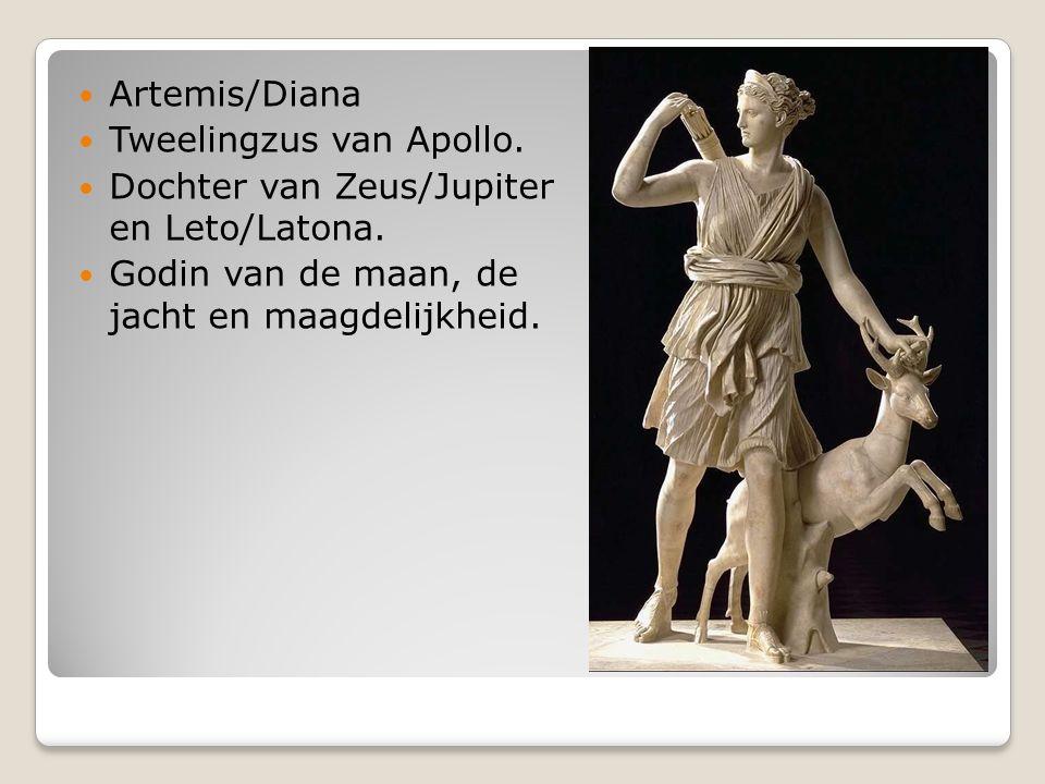 Artemis/Diana Tweelingzus van Apollo. Dochter van Zeus/Jupiter en Leto/Latona.