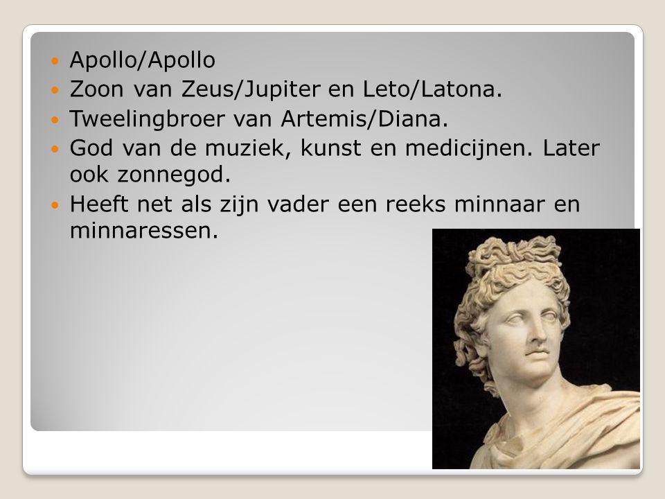 Apollo/Apollo Zoon van Zeus/Jupiter en Leto/Latona. Tweelingbroer van Artemis/Diana. God van de muziek, kunst en medicijnen. Later ook zonnegod.