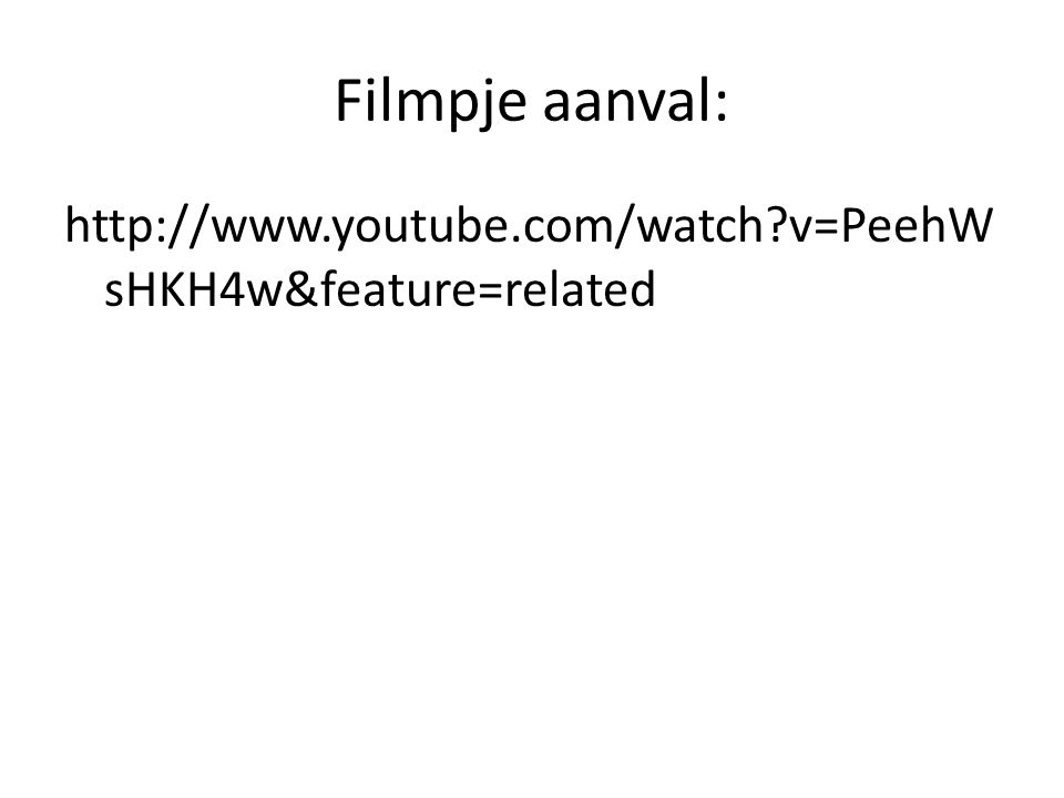 Filmpje aanval: http://www.youtube.com/watch v=PeehWsHKH4w&feature=related