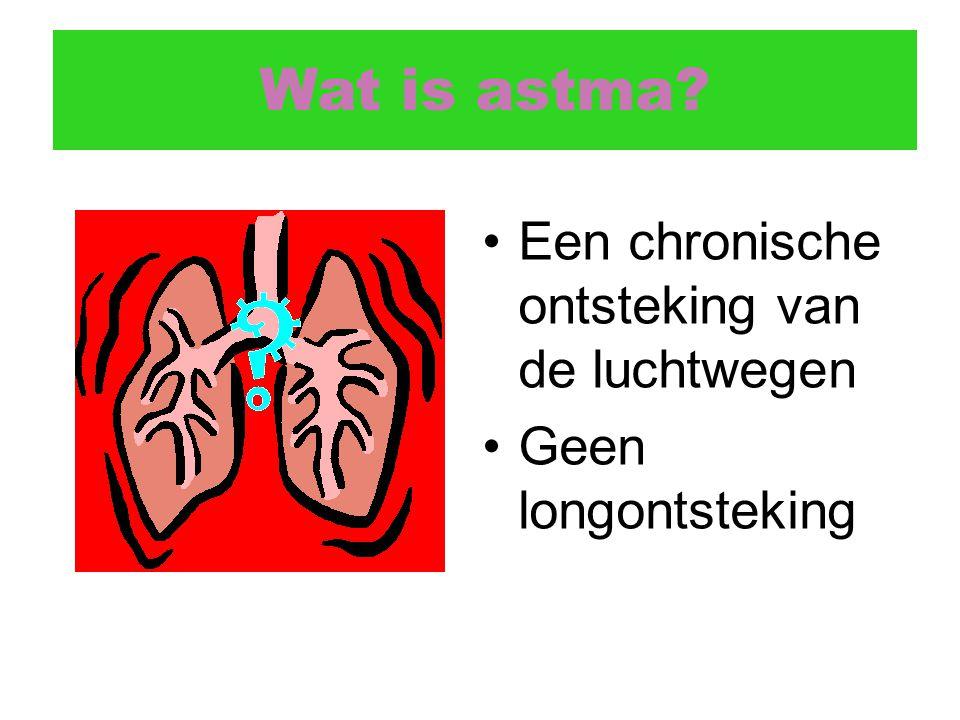 Wat is astma Een chronische ontsteking van de luchtwegen