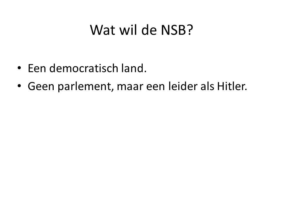 Wat wil de NSB Een democratisch land.