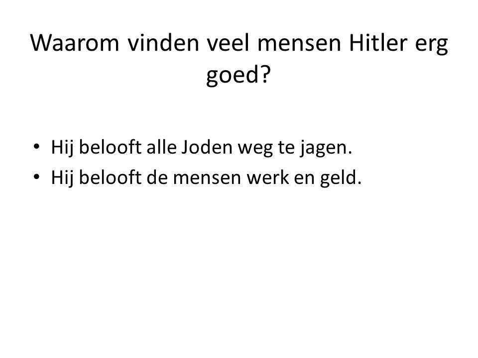 Waarom vinden veel mensen Hitler erg goed