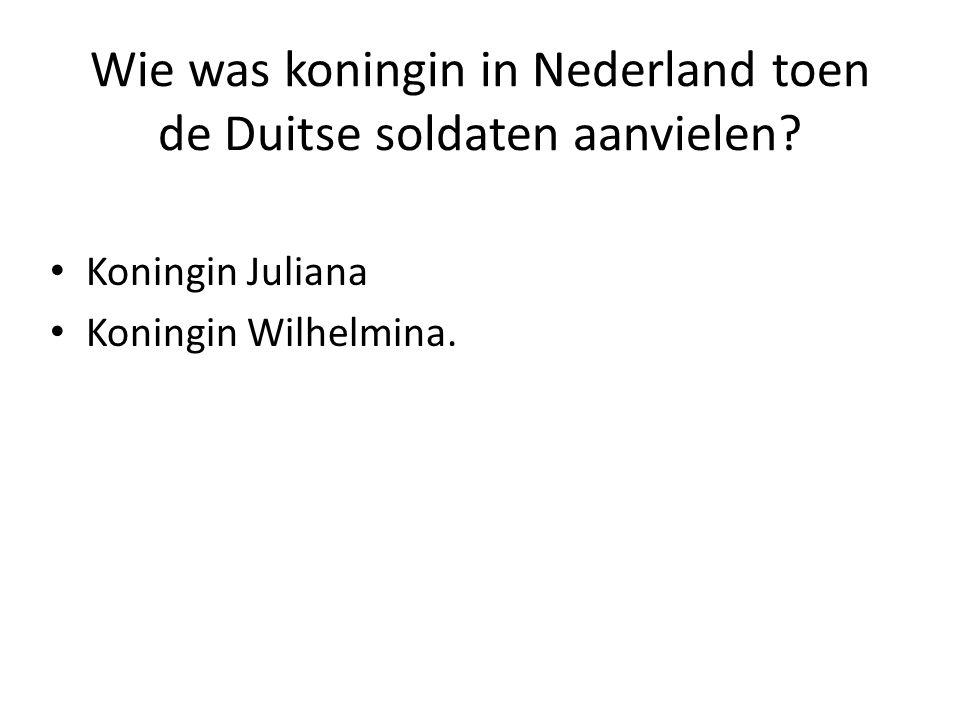 Wie was koningin in Nederland toen de Duitse soldaten aanvielen