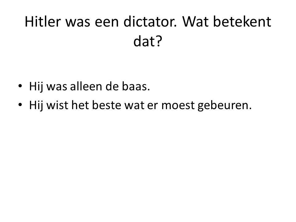 Hitler was een dictator. Wat betekent dat